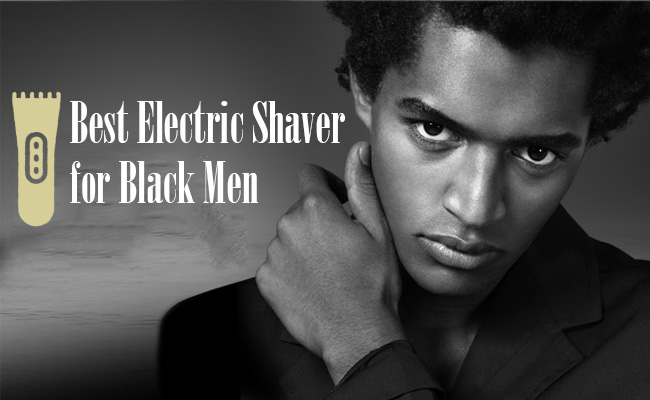 Electric Shaver for Black Men Reviews